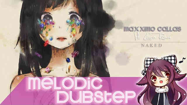 【Melodic Dubstep】Maxximo Callas ft. Lisa Rowe – Naked