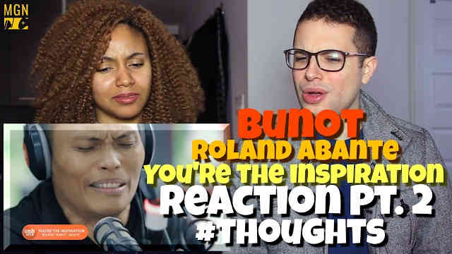 Bunot (Rolant Abante) – You're The Inspiration Reaction Pt.2