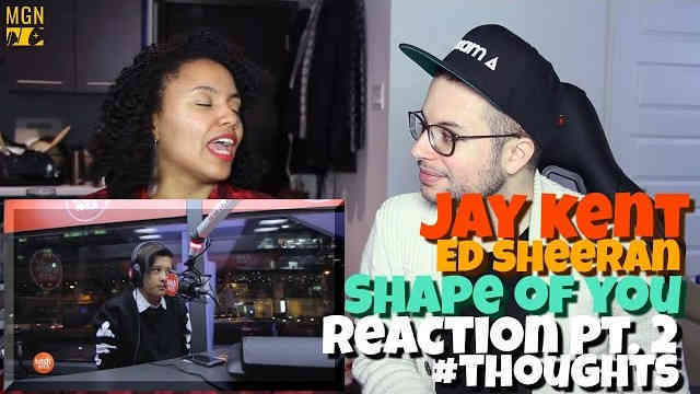 Jay Kent – Shape of You (Ed Sheeran) Reaction Pt.2 #Thoughts
