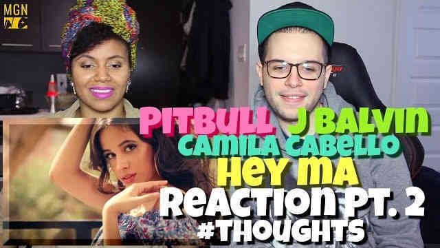 Pitbull & J Balvin – Hey Ma (Ft. Camila Cabello) (Spanish Version) Reaction Pt.2 #Thoughts