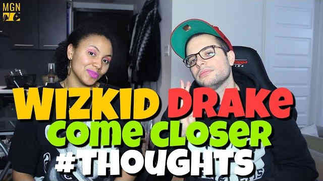 WizKid – Come Closer (Ft. Drake) Reaction Pt.2 #Thoughts