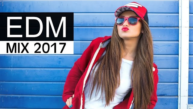 EDM Mix 2017 – Best of Electro Dance Music