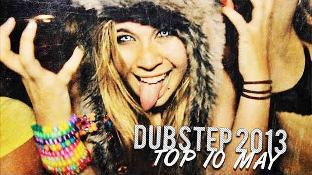 New Dubstep 2013 Top 10 Mix May