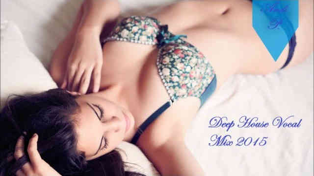 Best Of Deep House Vocal Music 2015  – Deep House Vocal Mix 2015