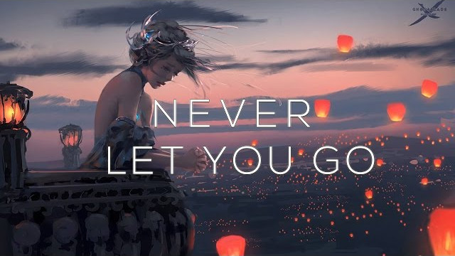 """""""Never Let You Go""""  Epic Chillstep Mix 2017"""